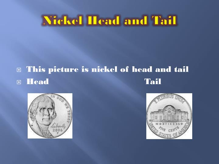 Nickel Head and Tail