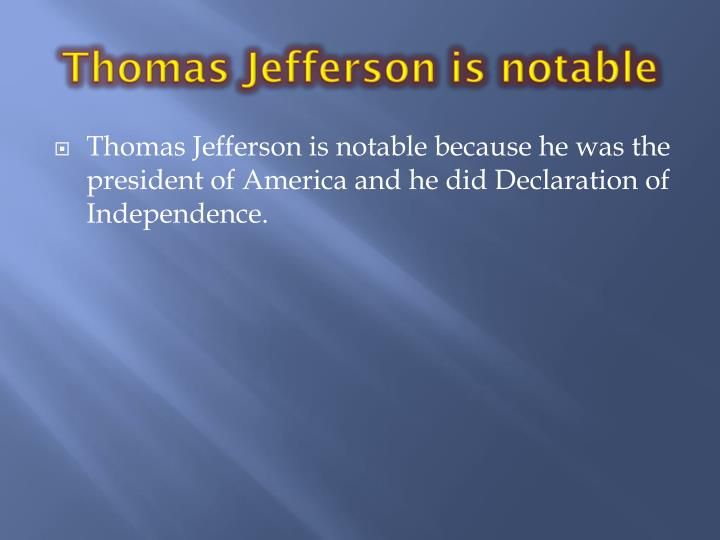 Thomas Jefferson is notable