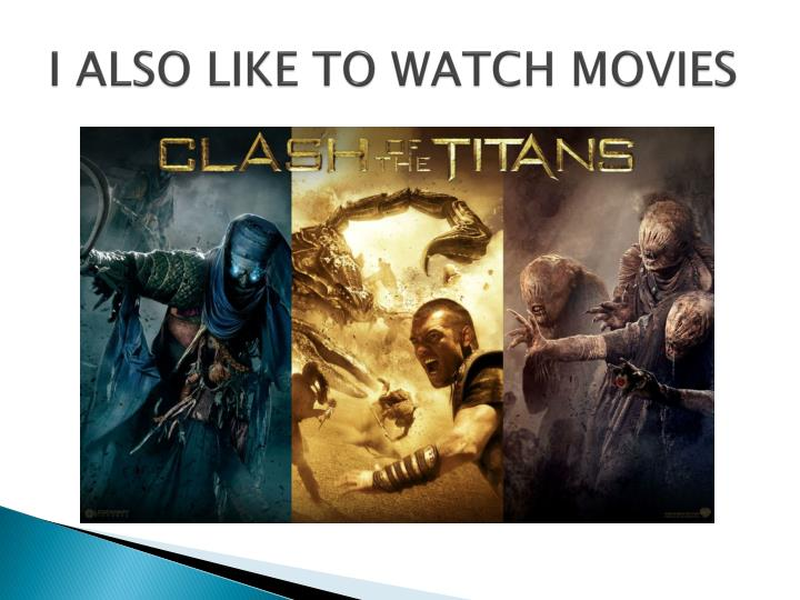 I also like to watch movies