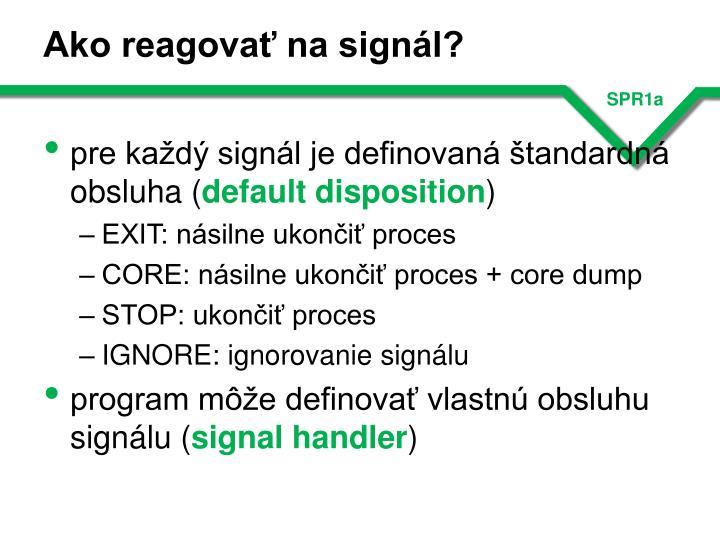 Ako reagovať na signál?