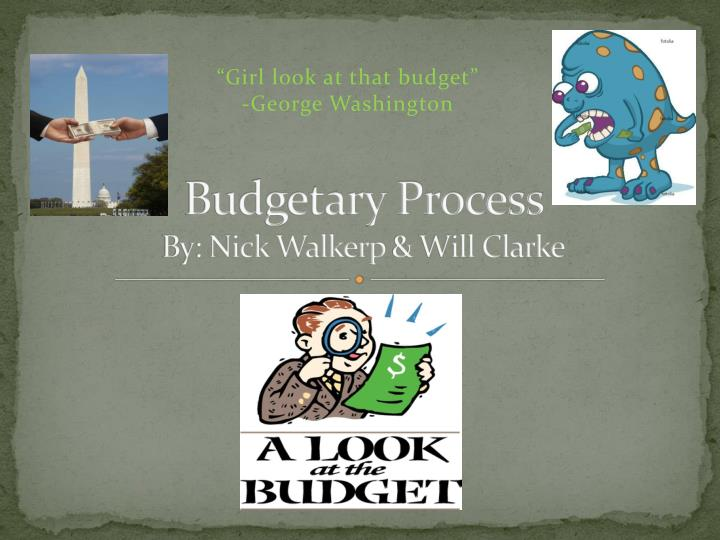 Budgetary process by nick walkerp will clarke