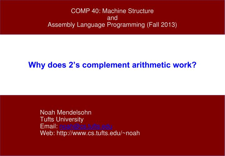 why does 2 s complement arithmetic work n.