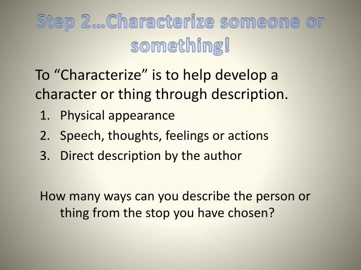 Step 2 characterize someone or something