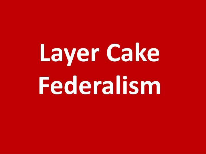 Layer Cake Federalism