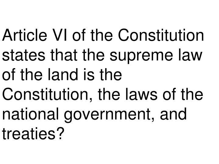 Article VI of the Constitution states that the supreme law of the