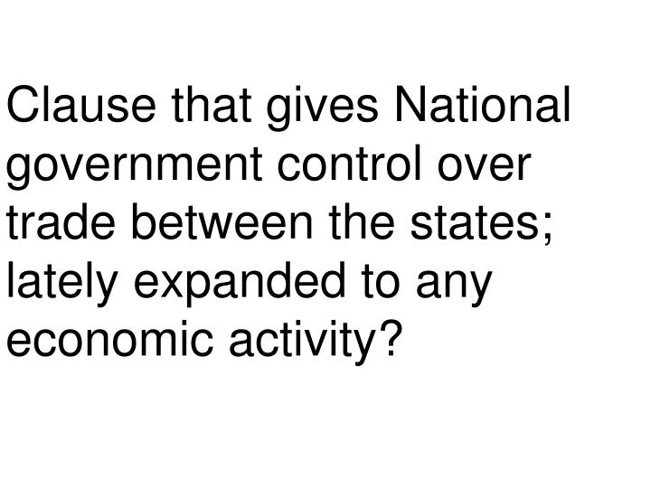 Clause that gives National government control over trade between the states; lately expanded to any economic activity?