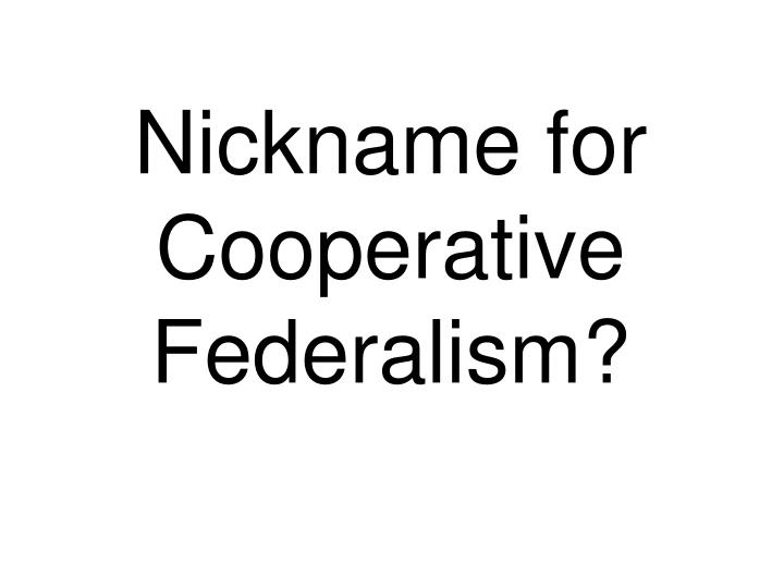Nickname for Cooperative Federalism?