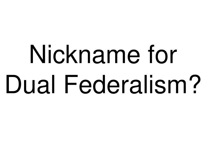Nickname for Dual Federalism?
