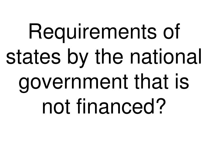 Requirements of states by the national government that is not financed?