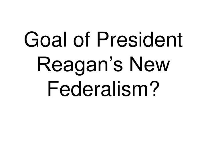 Goal of President Reagan's New Federalism?