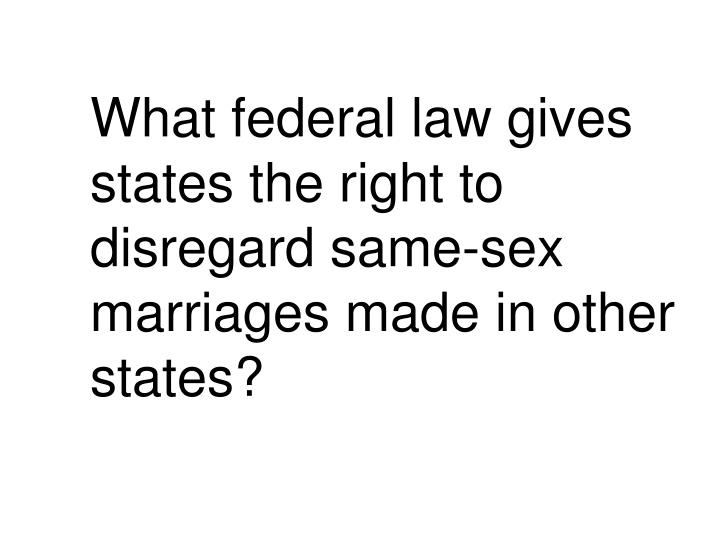 What federal law gives states the right to disregard same-sex marriages made in other states?