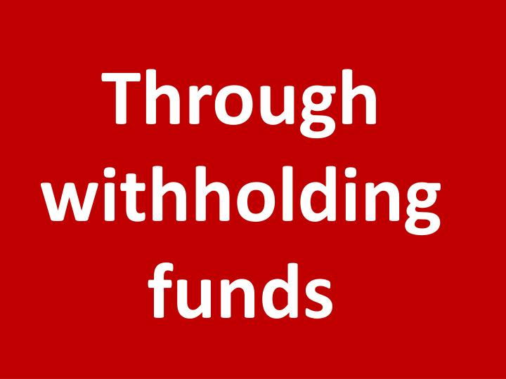 Through withholding funds