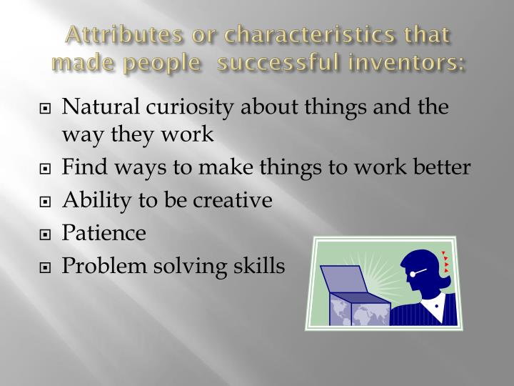 Attributes or characteristics that made people successful inventors