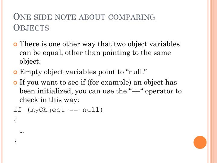One side note about comparing Objects