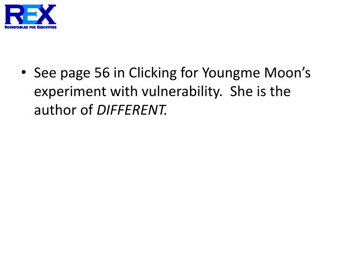 See page 56 in Clicking for Youngme Moon's experiment with vulnerability.  She is the author of