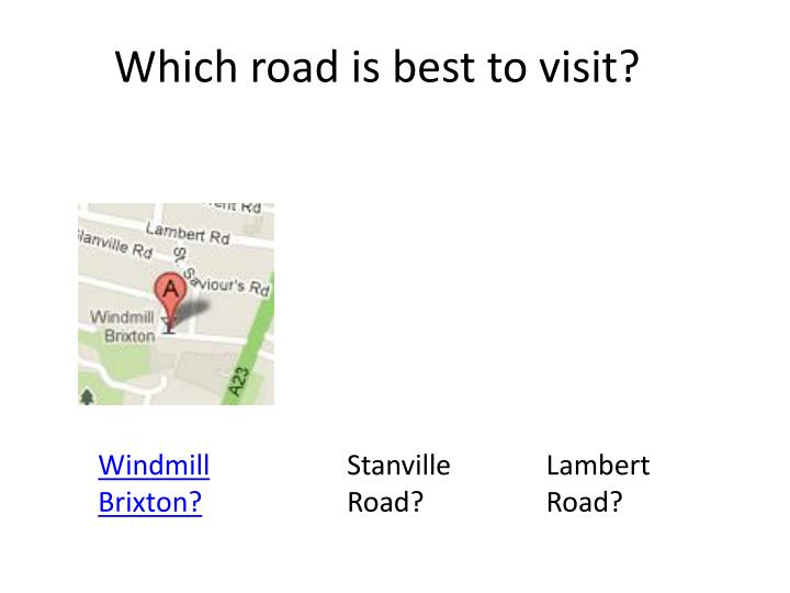 Which road is best to visit?