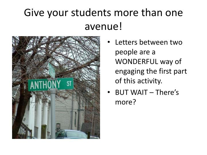 Give your students more than one avenue!