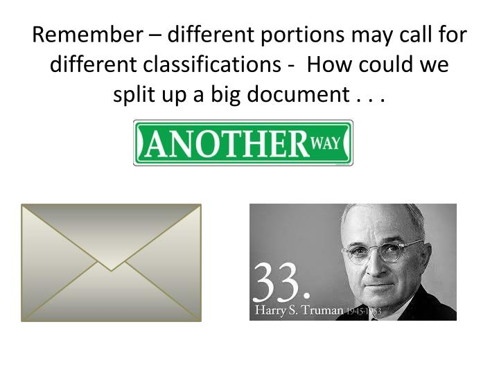 Remember – different portions may call for different classifications -  How could we split up a big document . . .