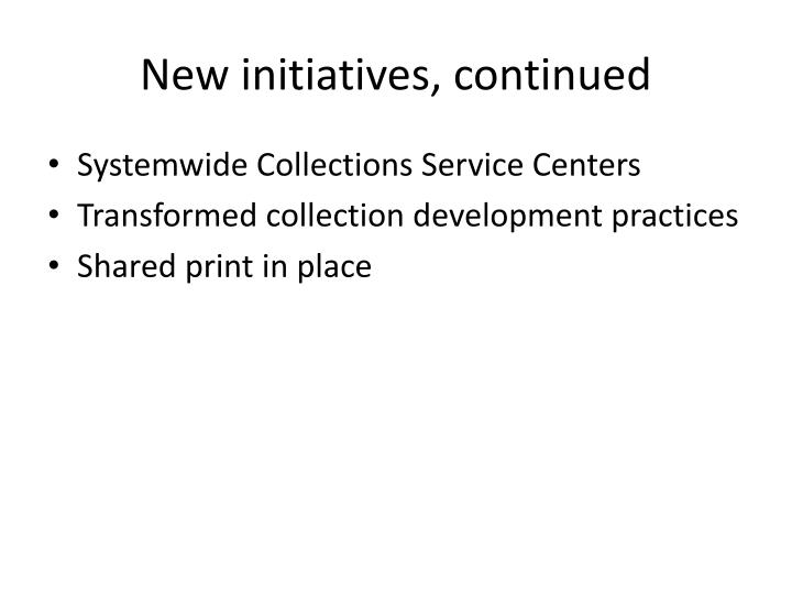 New initiatives, continued