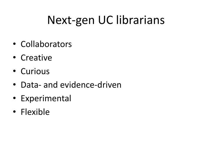 Next-gen UC librarians