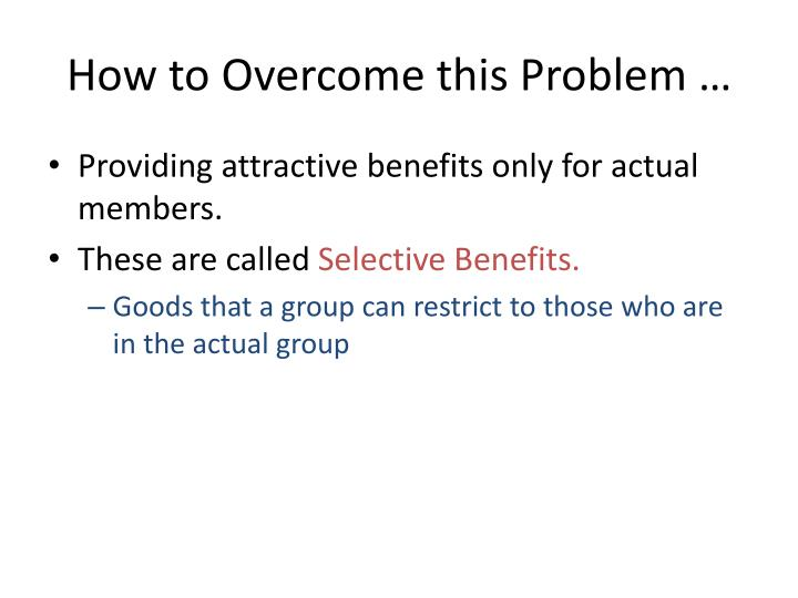How to Overcome this Problem …
