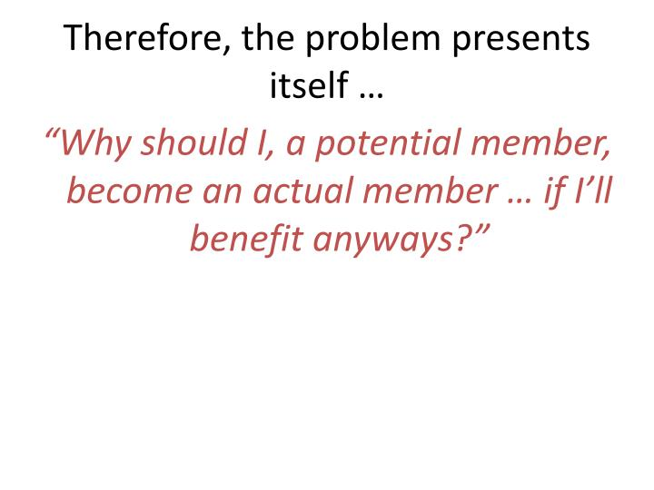 Therefore, the problem presents itself …
