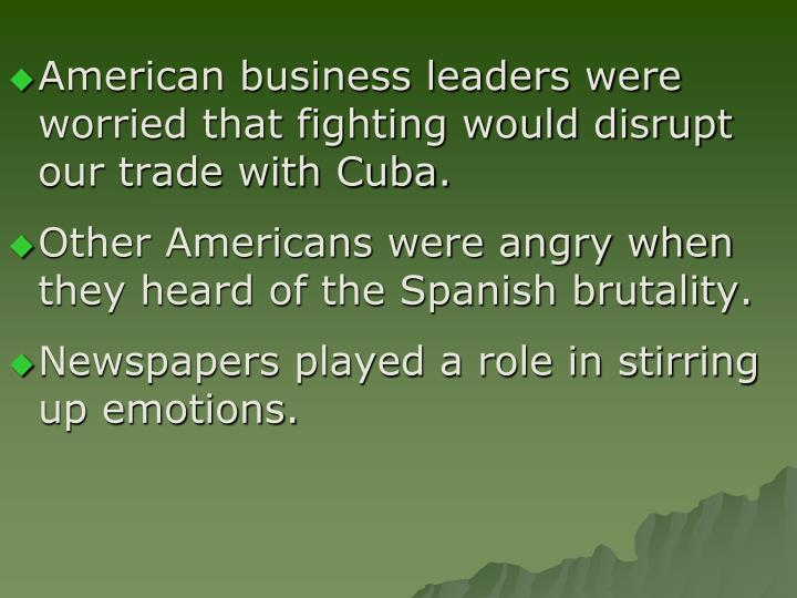 American business leaders were worried that fighting would disrupt our trade with Cuba.