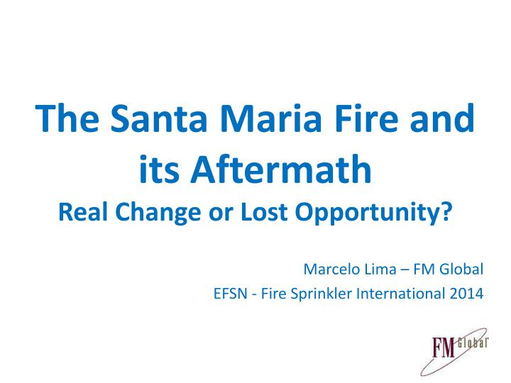 The santa maria fire and its aftermath real change or lost opportunity