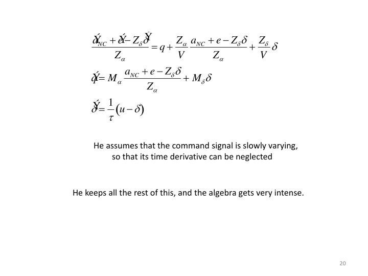 He assumes that the command signal is slowly varying,