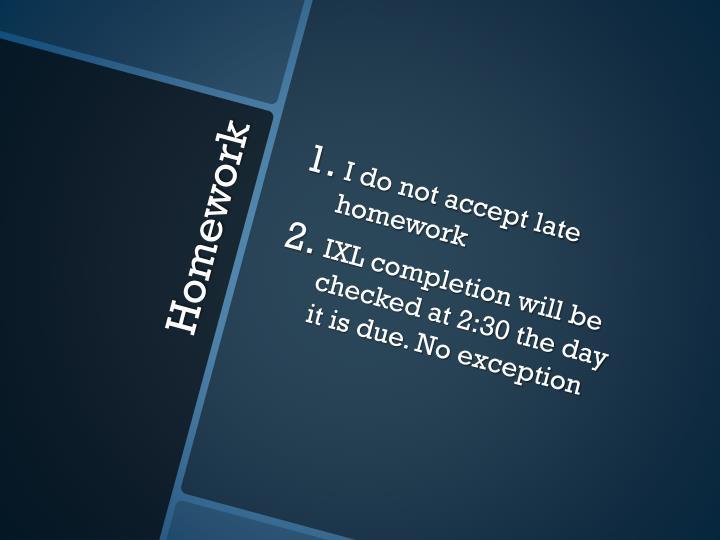 I do not accept late homework