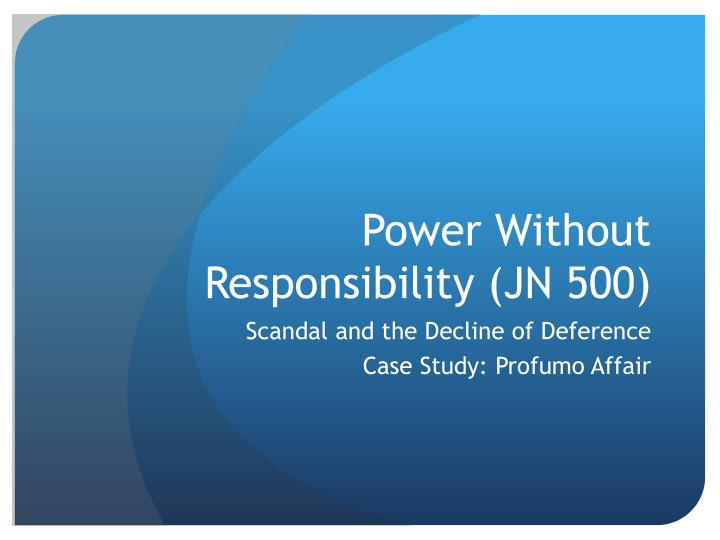Power without responsibility jn 500