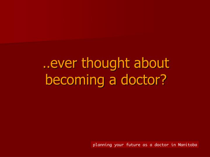 Ever thought about becoming a doctor