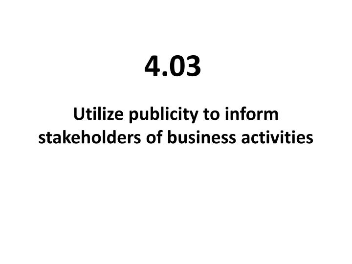 utilize publicity to inform stakeholders of business activities n.