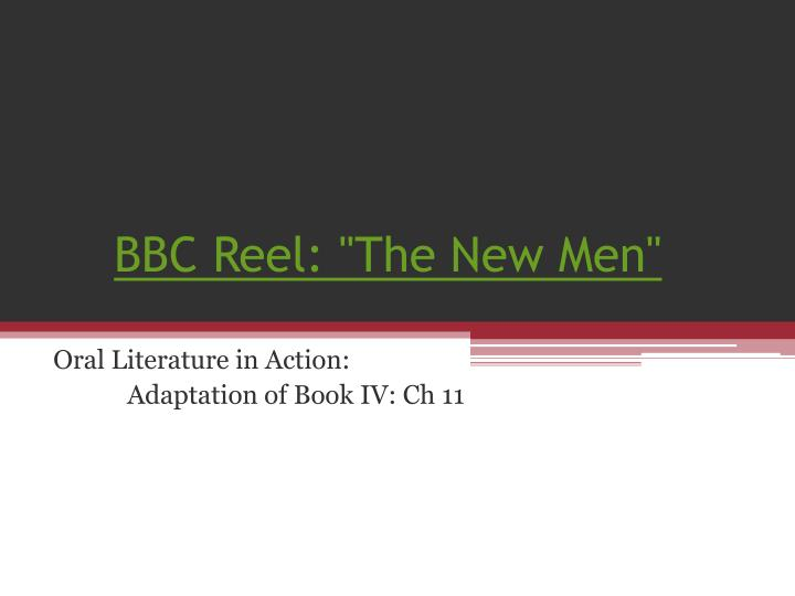 "BBC Reel: ""The New Men"""
