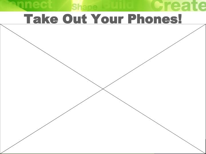 Take Out Your Phones!