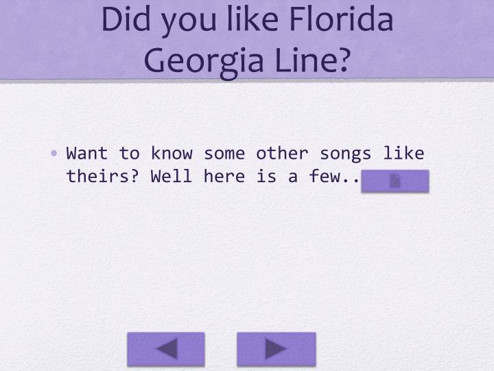 Did you like Florida Georgia Line?