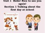unit 1 hello nice to see you again section 1 talking about the first day at school