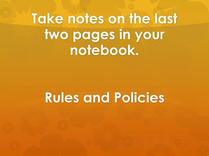 Take notes on the last two pages in your notebook.