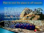 plan to visit the place in off season