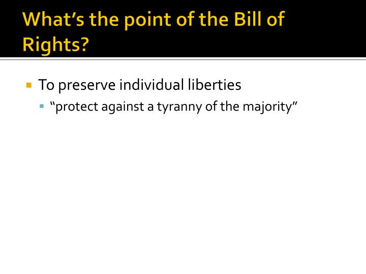 What's the point of the Bill of Rights?
