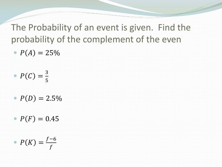 The probability of an event is given find the probability of the complement of the even