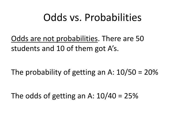 Odds vs. Probabilities
