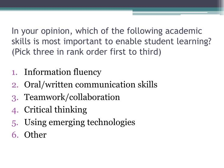 In your opinion, which of the following academic skills is most important to enable student learning?