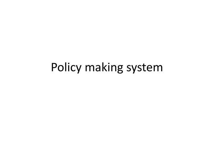 Policy making system