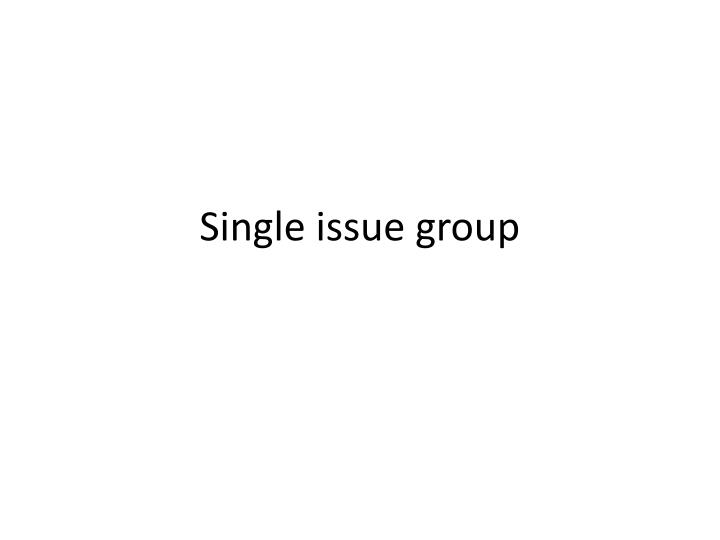 Single issue group