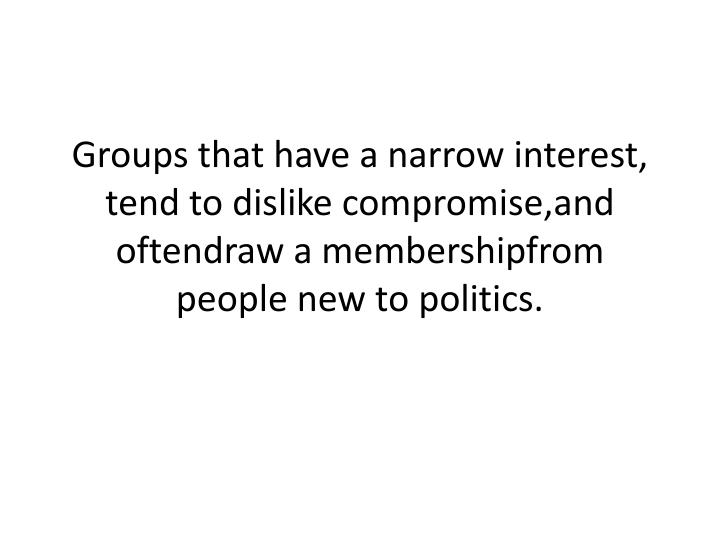 Groups that have a narrow interest, tend to dislike
