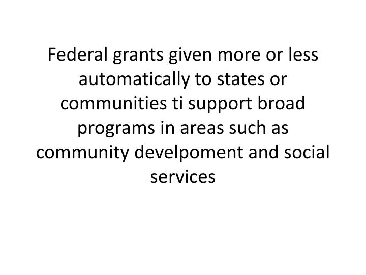 Federal grants given more or less automatically to states or communities