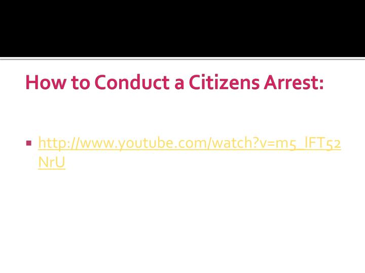 How to Conduct a Citizens Arrest: