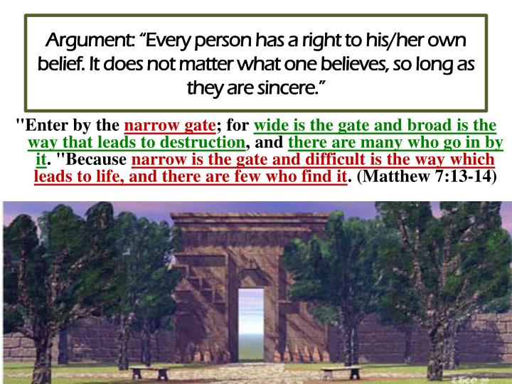 """Argument: """"Every person has a right to his/her own belief. It does not matter what one believes, so long as they are sincere."""""""