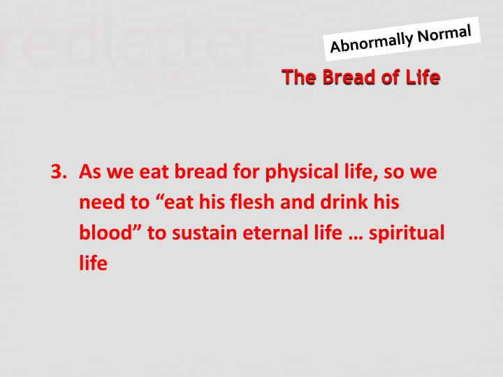 """As we eat bread for physical life, so we need to """"eat his flesh and drink his blood"""" to sustain eternal life … spiritual life"""